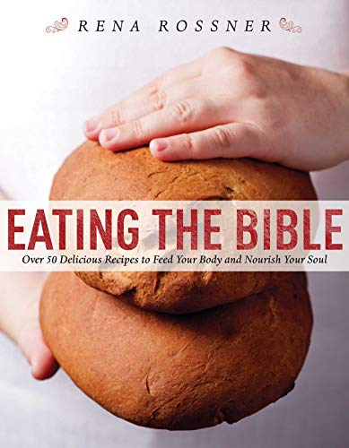 9781626362093: Eating the Bible: Over 50 Delicious Recipes to Feed Your Body and Nourish Your Soul