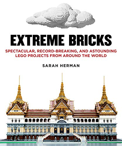9781626362123: Extreme Bricks: Spectacular, Record-Breaking, and Astounding LEGO Projects from around the World