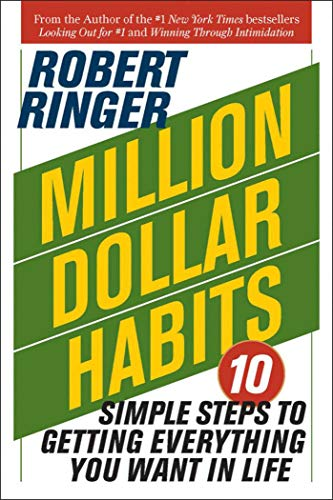 Million Dollar Habits: 10 Simple Steps to Getting Everything You Want in: Ringer, Robert