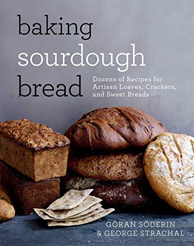 9781626363991: Baking Sourdough Bread: Dozens of Recipes for Artisan Loaves, Crackers, and Sweet Breads