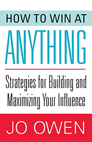 How to Win at Anything: Strategies for Building and Maximizing Your Influence (1626364141) by Jo Owen