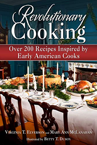 Revolutionary Cooking: Over 200 Recipes Inspired by: Elverson, Virginia T.;