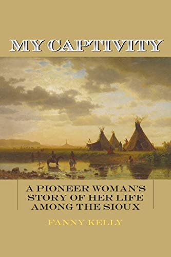 9781626364226: My Captivity: A Pioneer Woman's Story of Her Life Among the Sioux