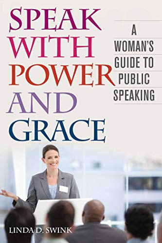 Speak with Power and Grace: A Woman's Guide to Public Speaking: Swink, Linda D.