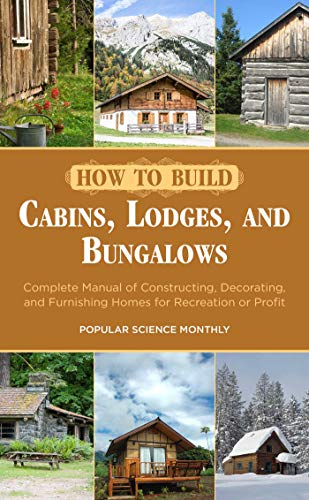 How to Build Cabins, Lodges, and Bungalows: Editors of Popular