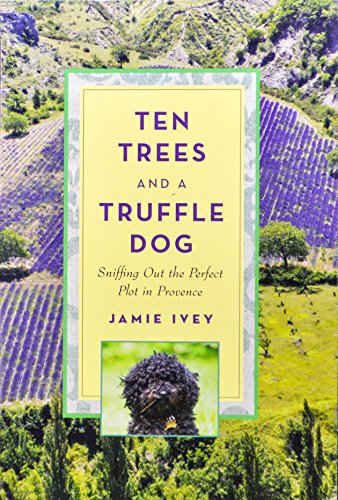 9781626365346: Ten Trees and a Truffle Dog: Sniffing Out the Perfect Plot in Provence