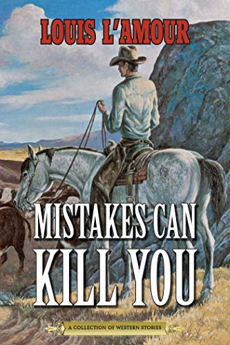 Mistakes Can Kill You: A Collection of Western Stories: L'Amour, Louis
