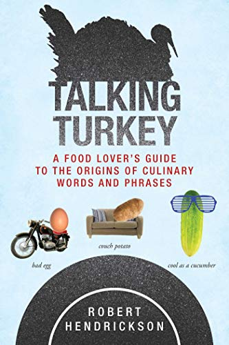 Talking Turkey: A Food Lover's Guide to the Origins of Culinary Words and Phrases: Hendrickson, ...