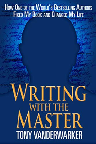 Writing with the Master: How One of the World�s Bestselling Authors Fixed My Book and Changed My ...