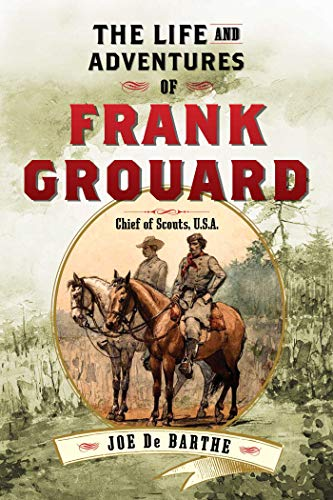 9781626365537: The Life and Adventures of Frank Grouard: Chief of Scouts, U.S.A.