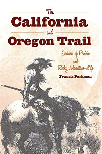 The California and Oregon Trail: Sketches of: Parkman, Francis