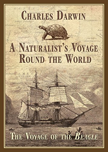 A Naturalist's Voyage Around the World: The Voyage of the Beagle: Darwin, charles