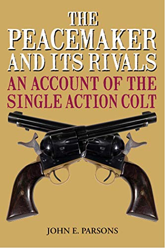 9781626365704: The Peacemaker and Its Rivals: An Account of the Single Action Colt