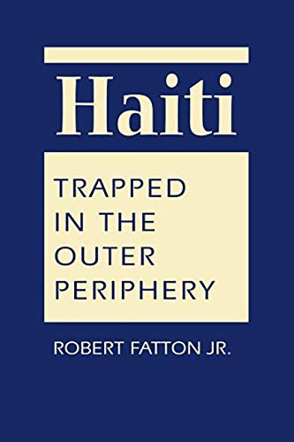 9781626370364: Haiti: Trapped in the Outer Periphery