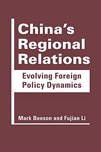 China's Regional Relations: Evolving Foreign Policy Dynamics: Mark Beeson; Fujian Li