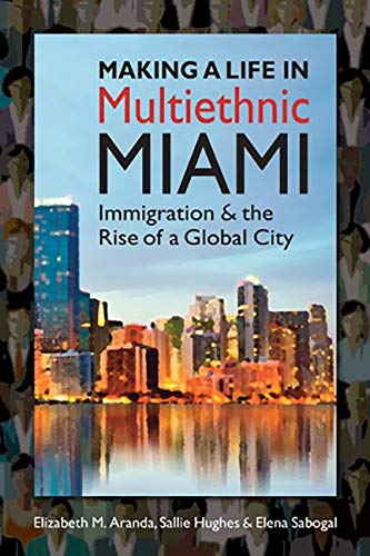 9781626370418: Making a Life in Multiethnic Miami: Immigration and the Rise of a Global City (Latinos: Exploring Diversity and Change)