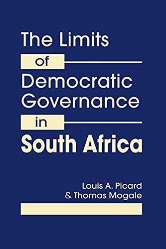 The Limits of Democratic Governance in South Africa: Picard, Louis A.; Mogale, Thomas
