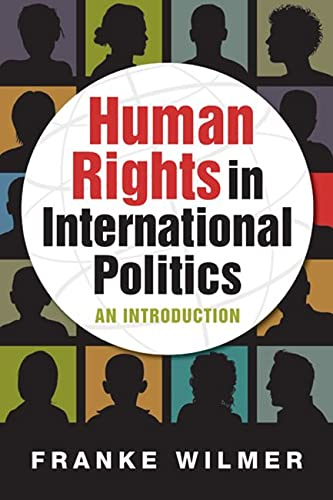 Human Rights in International Politics: An Introduction: Franke Wilmer