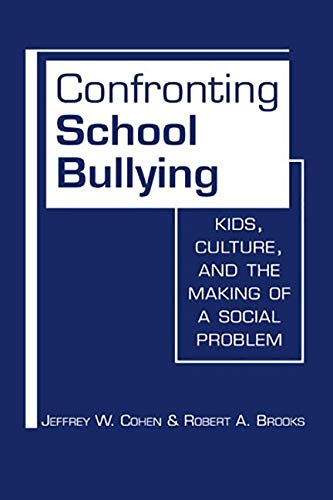 Confronting School Bullying: Kids, Culture, and the Making of a Social Problem: Jeffrey W. Cohen; ...