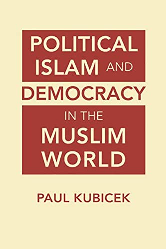 Political Islam and Democracy in the Muslim World: Kubicek, Paul