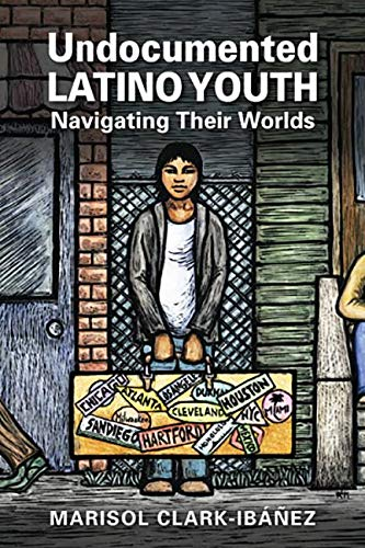 9781626372603: Undocumented Latino Youth: Navigating Their Worlds (Latinos: Exploring Diversity and Change)