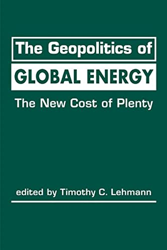 9781626374331: The Geopolitics of Global Energy: The New Cost of Plenty (Advances in International Political Economy)