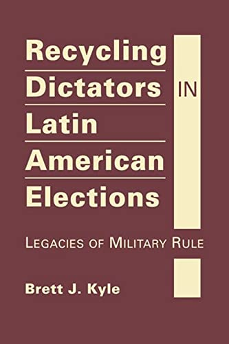 9781626374379: Recycling Dictators in Latin American Elections: Legacies of Military Rule