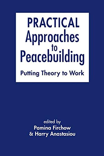 9781626374577: Practical Approaches to Peacebuilding: Putting Theory to Work