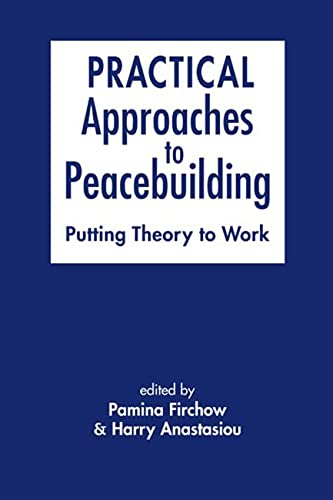 9781626374584: Practical Approaches to Peacebuilding: Putting Theory to Work