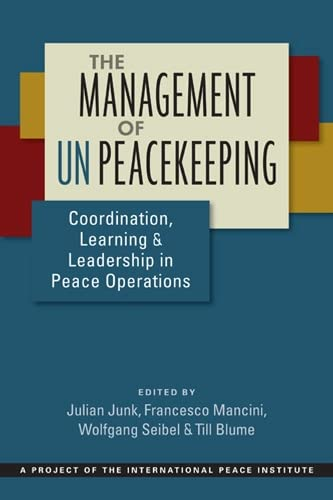 9781626375864: The Management of UN Peacekeeping: Coordination, Learning, and Leadership in Peace Operations