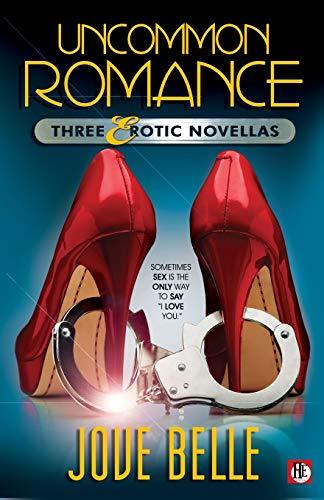 9781626390577: Uncommon Romance: Three Erotic Novellas