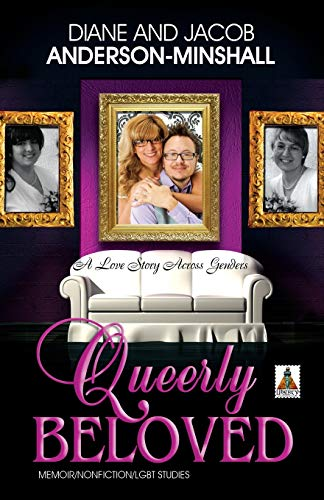 Queerly Beloved: A Love Story Across Genders: Diane Anderson-Minshall; Jacob Anderson-Minshall