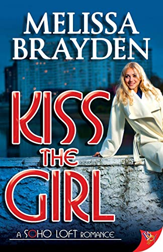 Kiss the Girl (Soho Loft Romance): Brayden, Melissa