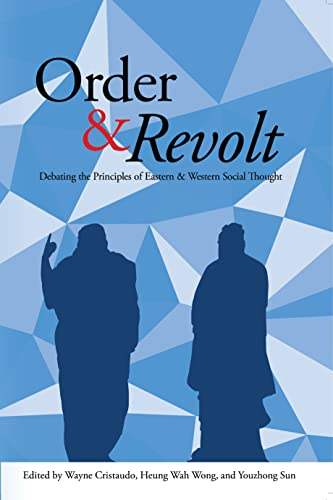 9781626430044: Order and Revolt: Debating the Principles of Eastern and Western Social Thought
