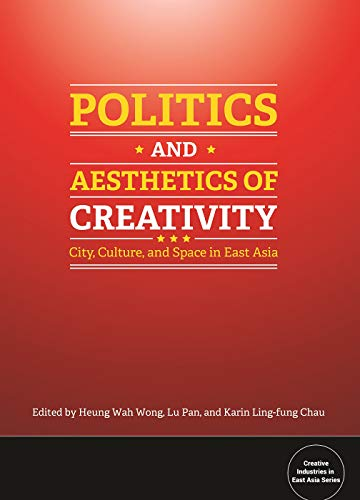 9781626430167: Politics and Aesthetics of Creativity: City, Culture and Space in East Asia (Bridge21 Publications)