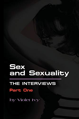 Sex and Sexuality: The Interviews - Part One: Violet Ivy