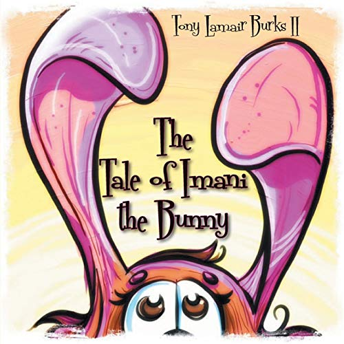 The Tale of Imani the Bunny: Tony Lamair Burks Ii