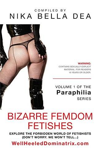 9781626466340: BIZARRE FEMDOM FETISHES: Explore the Forbidden World of Fetishists - Volume 1 of the Paraphilia Series - WellHeeledDominatrix.com
