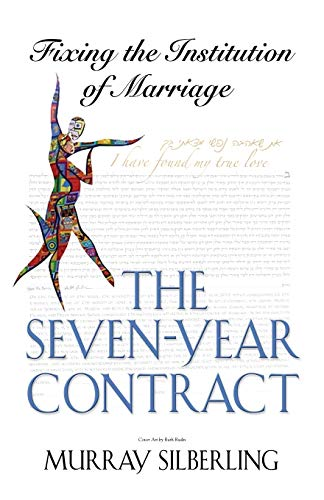 The Seven Year Contract: Fixing the Institution of Marriage: Murray Silberling