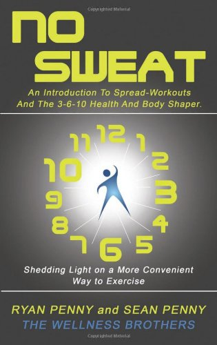 9781626520097: NO SWEAT: An introduction to Spread-Workouts and the 3-6-10 Health and Body Shaper.