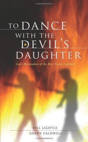 9781626521360: To Dance with the Devil's Daughter: God's Restoration of the REV. Grady Caldwell