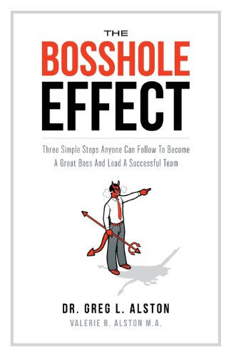 9781626523289: The Bosshole Effect: Three Simple Steps Anyone Can Follow to Become a Great Boss and Lead a Successful Team