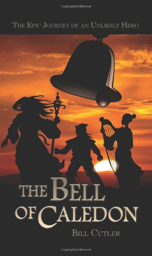 The Bell of Caledon: The Epic Journey of an Unlikely Hero: Cutler, Bill