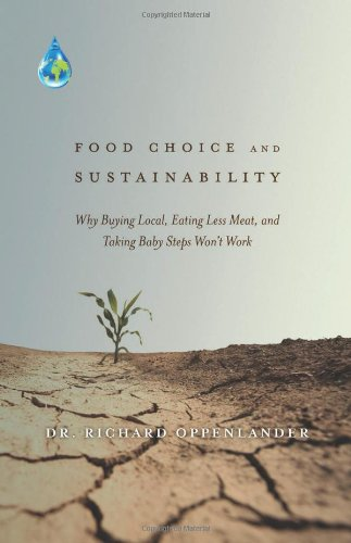 Food Choice and Sustainability: Why Buying Local, Eating Less Meat, and Taking Baby Steps Won'...