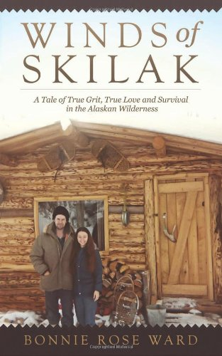 9781626524712: Winds of Skilak: A Tale of True Grit, True Love and Survival in the Alaskan Wilderness