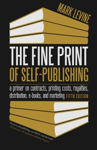 9781626525351: The Fine Print of Self-Publishing, Fifth Edition: A Primer on Contracts, Printing Costs, Royalties, Distribution, E-Books, and Marketing