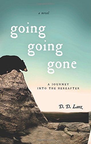 Going, Going, Gone: A Journey to the Hereafter: Lanz, D. D.