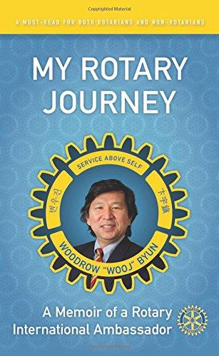My Rotary Journey: A Memoir of a Rotary International Ambassador: Woodrow Wooj Byun