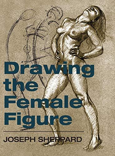 Drawing the Female Figure: Sheppard, Joseph