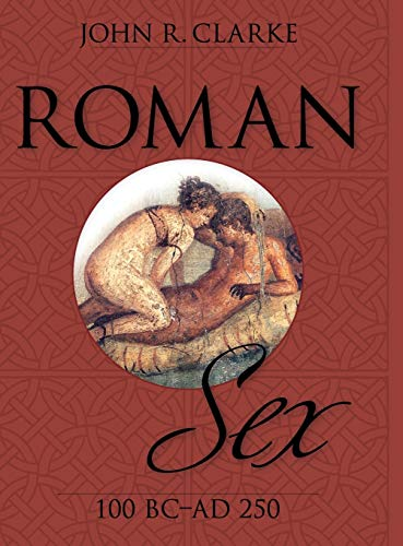 9781626540170: Roman Sex: 100 B.C. to A.D. 250